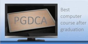 पोस्ट ग्रेजुएट डिप्लोमा इन कंप्यूटर एप्लीकेशन (PGDCA) क्या होता हैं